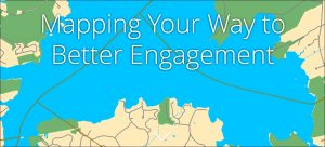 Mapping Your Way to Better Engagement