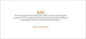 ASK: Ask an Expert from eXtension offers one-to-one expert answers from Cooperative Extension/University staff and volunteers from across the United States